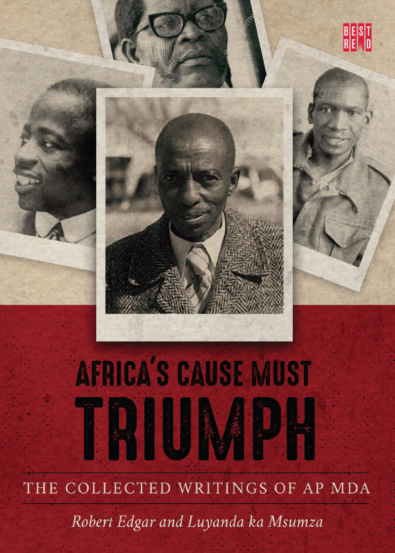 AFRICA'S CAUSE MUST TRIUMPH, the collected writings of A.P. Mda