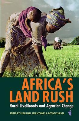 AFRICA'S LAND RUSH, rural livelihoods and agrarian change
