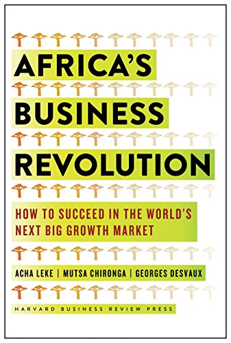 AFRICA'S BUSINESS REVOLUTION, how to succeed in the world's next big growth market