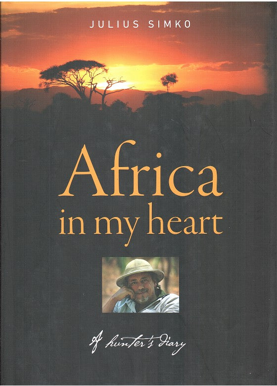 AFRICA IN MY HEART, a hunter's diary