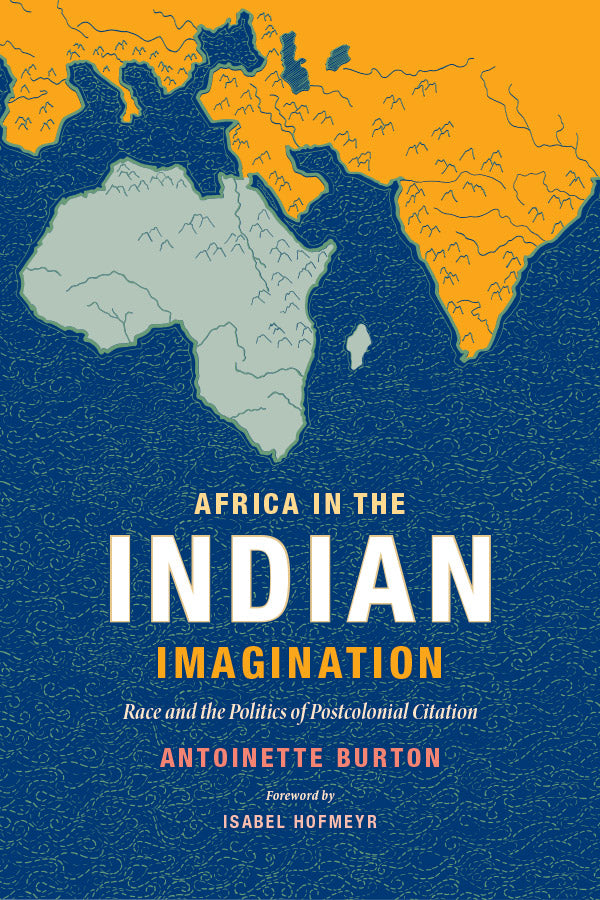 AFRICA IN THE INDIAN IMAGINATION, race and the politics of postcolonial citation