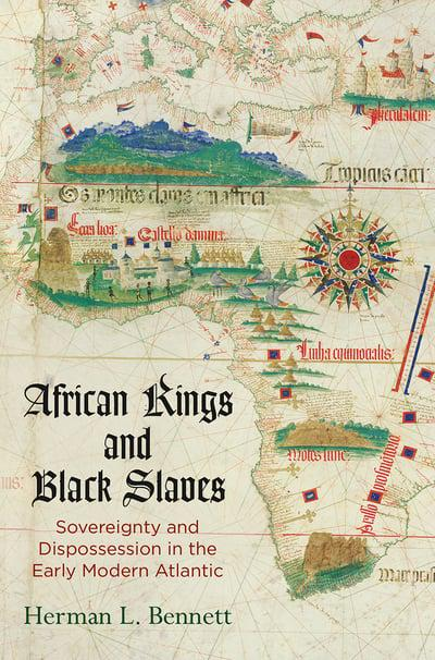 AFRICAN KINGS AND BLACK SLAVES, sovereignty and dispossession in the early modern Atlantic