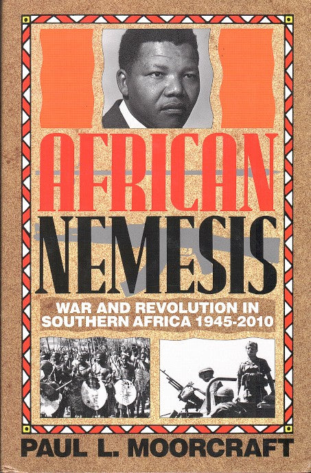AFRICAN NEMESIS, war and revolution in southern Africa (1945-2010)