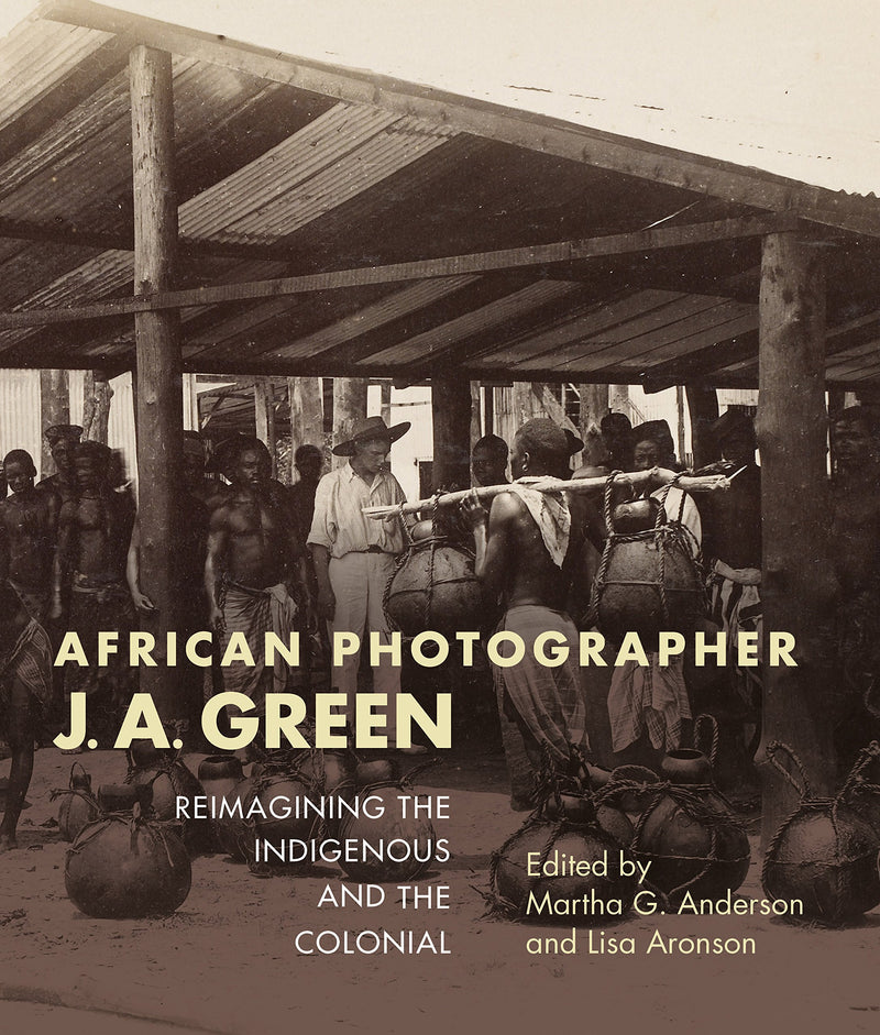 AFRICAN PHOTOGRAPHER, J.A. GREEN, reimagining the indigenous and the colonial, with Ebiegberi Joe Alagoa, Tam Fiofori, Christraud M. Geary