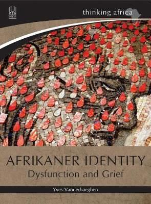 AFRIKANER IDENTITY, dysfunction and grief