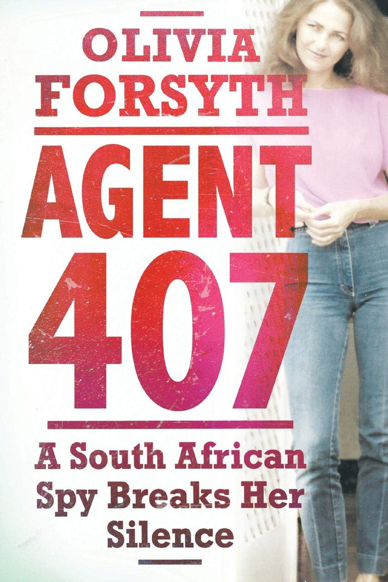 AGENT 407, a South African spy breaks her silence