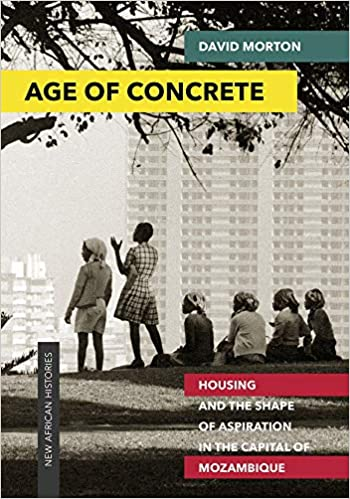 AGE OF CONCRETE, housing and the shape of aspiration in the capital of Mozambique