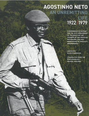 AGOSTINHO NETO, an unremitting life 1922-1979, commemorative edition for the 25th anniversary of the founder of the Angolan nation and the 30th anniversary of Angola's independence