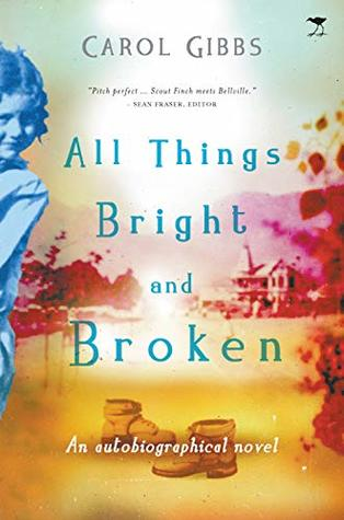 ALL THINGS BRIGHT AND BROKEN, an autobiographical novel