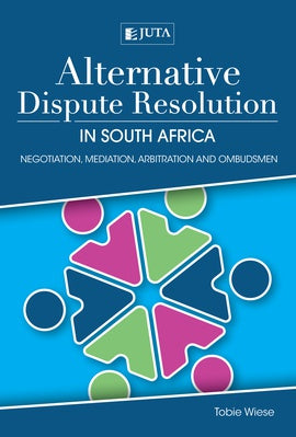 ALTERNATIVE DISPUTE REGULATION IN SOUTH AFRICA, negotiation, mediation, arbitration and ombudsmen