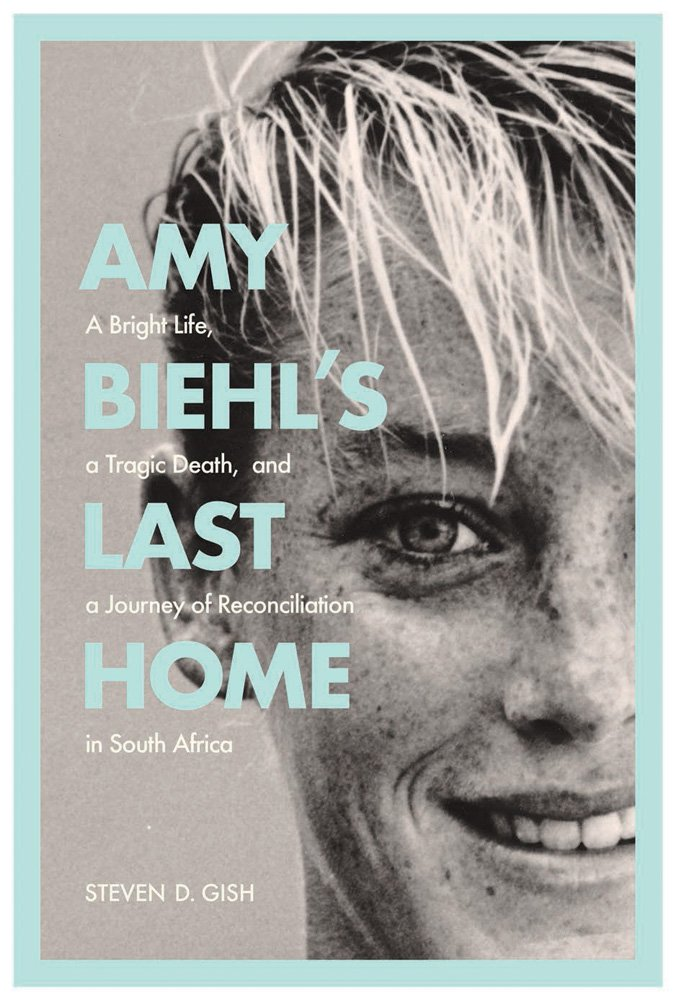 AMY BIEHL'S LAST HOME, a bright life, a tragic death, and a journey of reconciliation in South Africa