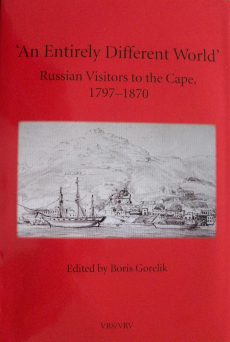 """AN ENTIRELY DIFFERENT WORLD"", Russian visitors to the Cape, 1797-1870"