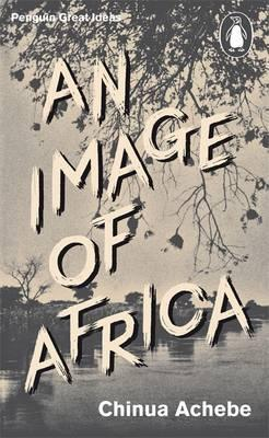 "AN IMAGE OF AFRICA, racism in Conrad's ""Heart of Darkness""; and THE TROUBLE WITH NIGERIA"