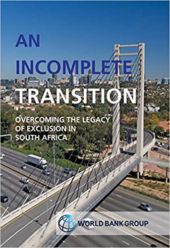 AN INCOMPLETE TRANSITION, overcoming the legacy of exclusion in South Africa, South Africa Systematic Country Diagnostic