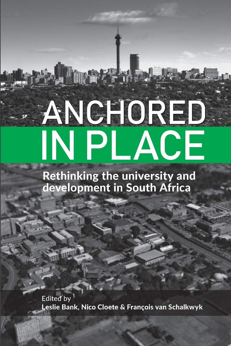 ANCHORED IN PLACE, rethinking higher education and development in South Africa