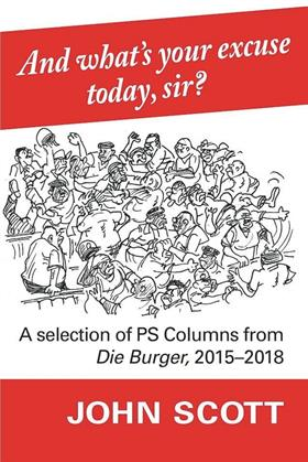 AND WHAT'S YOUR EXCUSE TODAY, SIR?, a selection of PS columns from Die Burger, 2015-2018, illustrated by Tony Grogan