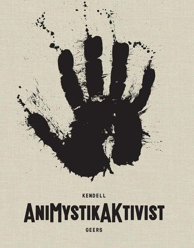 KENDELL GEERS, AniMystik AKtivist, between traditional and the contemporary in African art, essays by Jens Hoffman and Zoë Strother