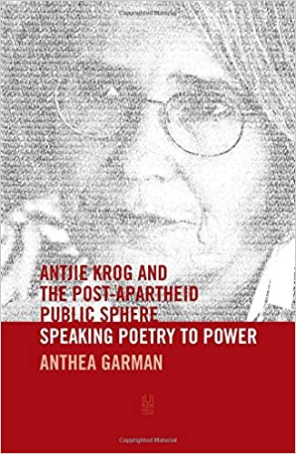 ANTJIE KROG AND THE POST-APARTHEID PUBLIC SPHERE, speaking poetry to power