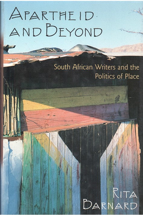 APARTHEID AND BEYOND, South African writers and the politics of place