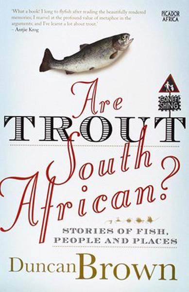 ARE TROUT SOUTH AFRICAN, stories of fish, people and places