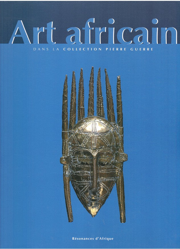 ART AFRICAIN DANS LA COLLECTION PIERRE GUERRE, African art in the Pierre Guerre Collection