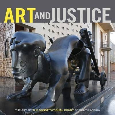 ART AND JUSTICE, the art of the Constitutional Court of South Africa