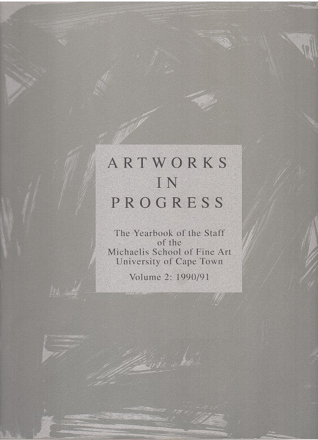 ARTWORKS IN PROGRESS, the yearbook of the staff of the Michaelis School of Fine Art, Volume 2