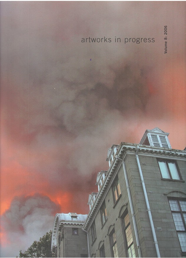 ARTWORKS IN PROGRESS, journal of the staff of the Michaelis School of Fine Art, University of Cape Town, volume 8