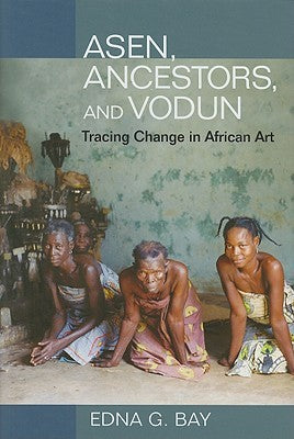 ASEN, ANCESTORS, AND VODUN, tracing change in African art
