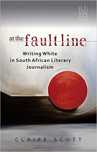 AT THE FAULTLINE, writing white in South African literary journalism