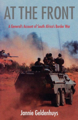AT THE FRONT, a general's account of South Africa's Border war