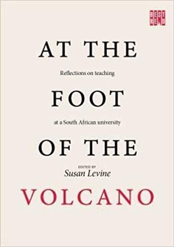 AT THE FOOT OF THE VOLCANO, reflections on teaching at a South African university