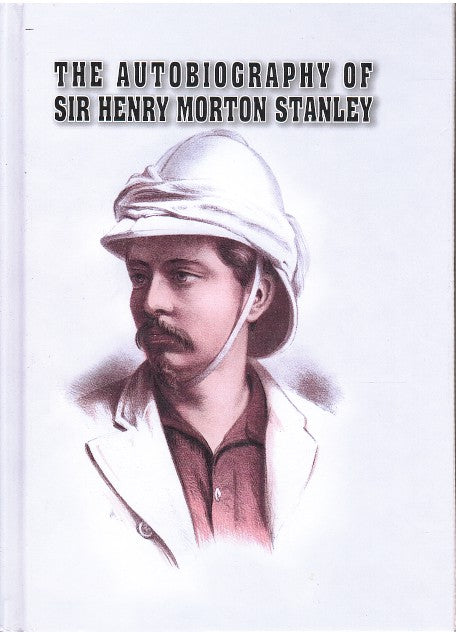 THE AUTOBIOGRAPHY OF SIR HENRY MORTON STANLEY, edited by his wife Dorothy Stanley