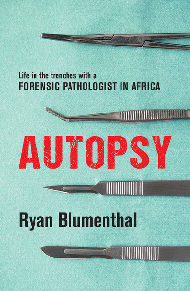 AUTOPSY, life in the trenches with a forensic pathologist in Africa