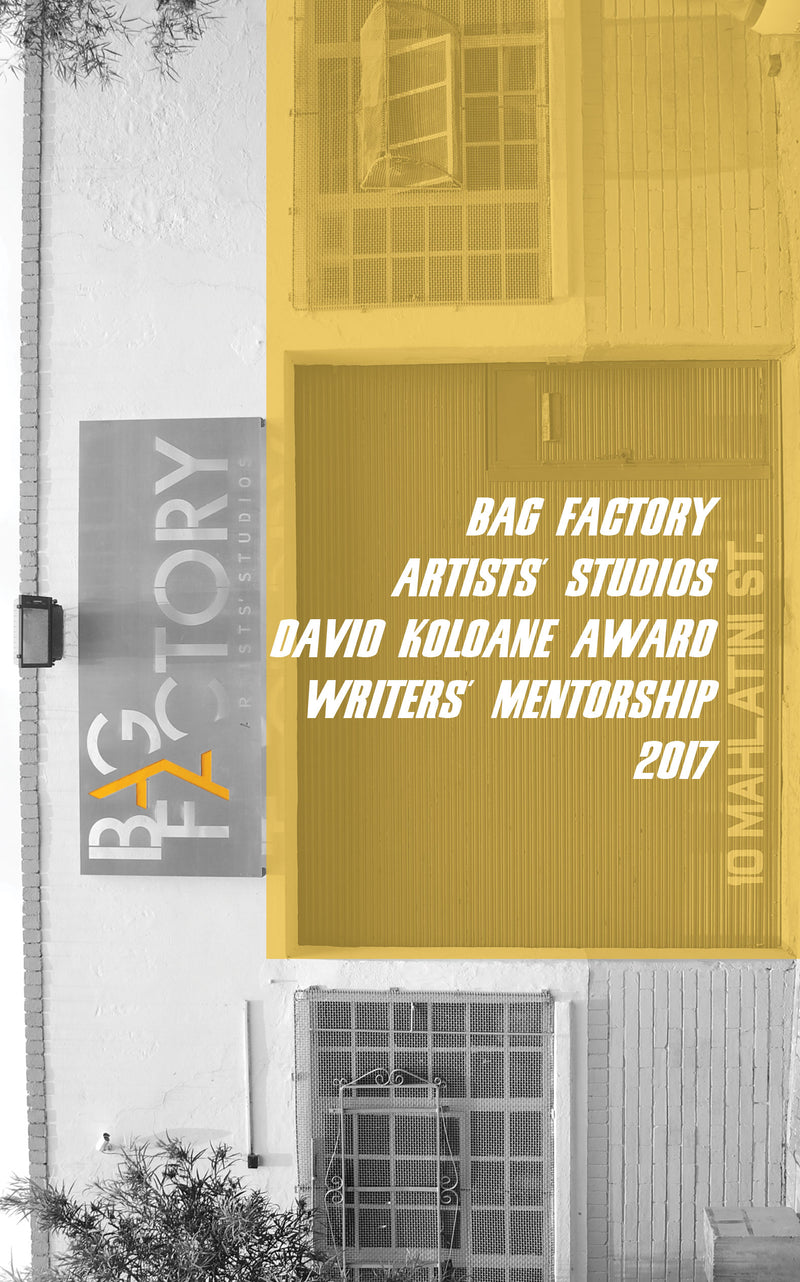 DAVID KOLOANE AWARD, WRITERS' MENTORSHIP, 2017, Bag Factory Artists' Studios