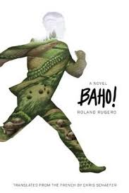 BAHO!, a novel, translated from the French by Christopher Schaefer