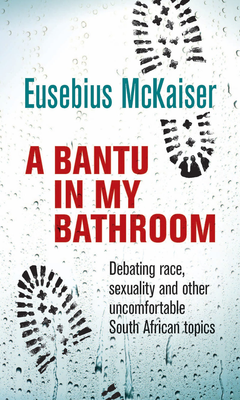 A BANTU IN MY BATHROOM!, debating race, sexuality and other uncomfortable South African topics