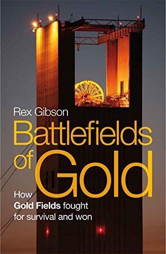 BATTLEFIELDS OF GOLD, how Gold Fields fought for survival and won