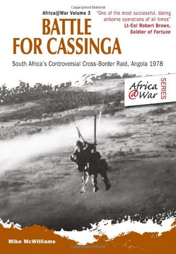 BATTLE FOR CASSINGA, South Africa's controversial cross-border raid, Angola 1978