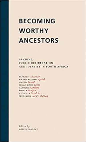 BECOMING WORTHY ANCESTORS, archive, public deliberation and identity in South Africa