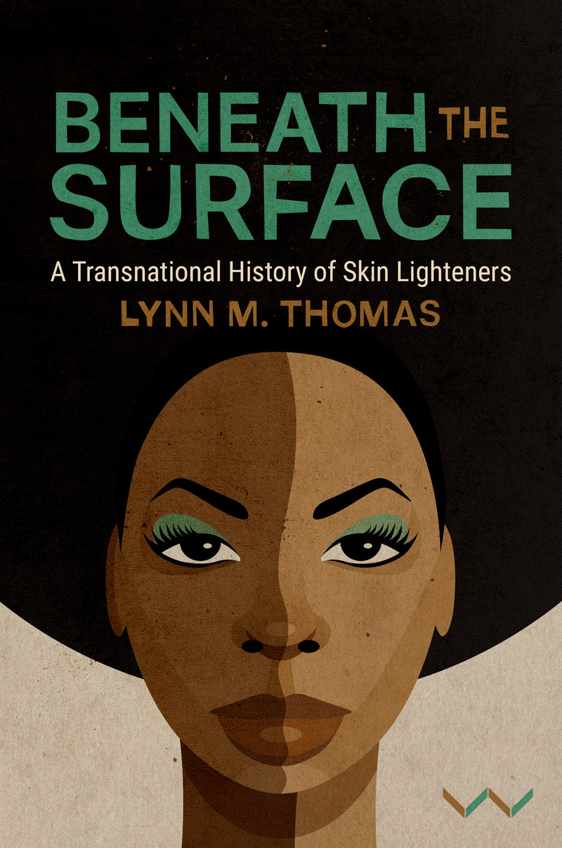 BENEATH THE SURFACE, a transnational history of skin lighteners