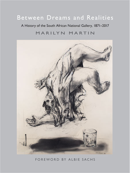 BETWEEN DREAMS AND REALITIES, a history of the South African National Gallery, 1871-2017