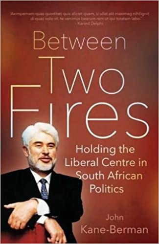 BETWEEN TWO FIRES, holding the liberal centre in South African politics