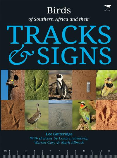 BIRDS OF SOUTHERN AFRICA AND THEIR TRACKS & SIGNS, with sketches by Louis Liebenberg, Warren Cary & Mark Elbroch