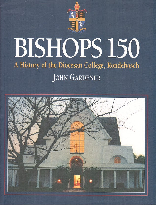 BISHOPS 150, a history of the Diocesan College, Rondebosch