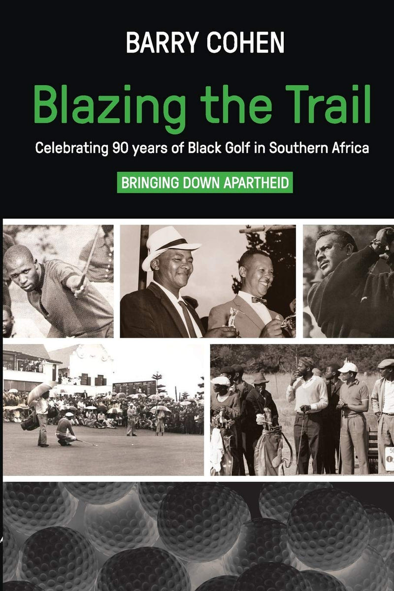 BLAZING THE TRAIL, celebrating 90 years of black golf in southern Africa, bringing down apartheid