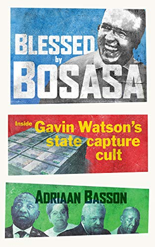 BLESSED BY BOSASA, inside Gavin Watson's state capture cult