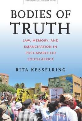 BODIES OF TRUTH, law, memory, and emancipation in post-apartheid South Africa