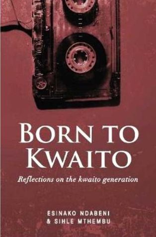 BORN TO KWAITO, reflections on the kwaito generation