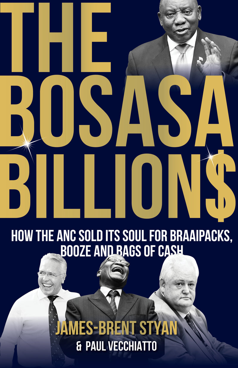 THE BOSASA BILLIONS, how the ANC sold its soul for braaipacks, booze and bags of cash